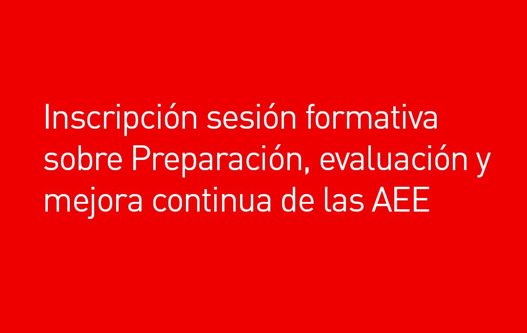 Inscripción sesión formativa sobre Preparación, evaluación y mejora continua de las AEE